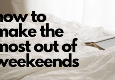 How To Make The Most Out Of Weekends?